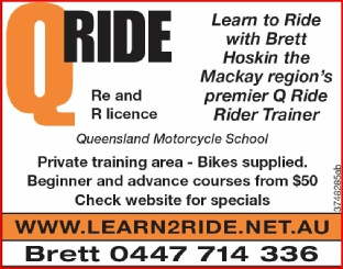 QRide Learn to ride with Brett Hoskin the Mackay region's premier Qride Rider trainer. Re and R license. Queensland Motorcycle school. Private training area, bikes supplied free.beginner and advanced courses from $50 Brett 0447714336